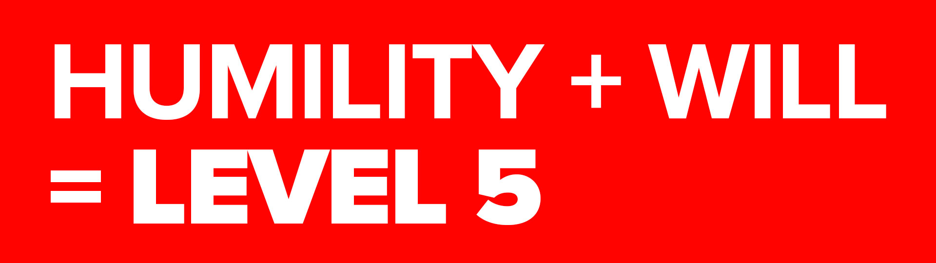 Level 5 Leadership Humility And Will